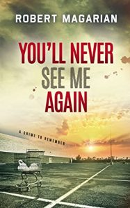"""""""You'll Never See Me Again: A Crime to Remember"""" book cover"""